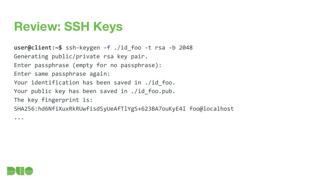 Review: SSH Keys user@client:~$ ssh-keygen -f ....