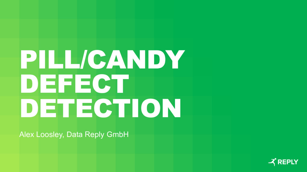 PILL/CANDY DEFECT DETECTION Alex Loosley, Data ...