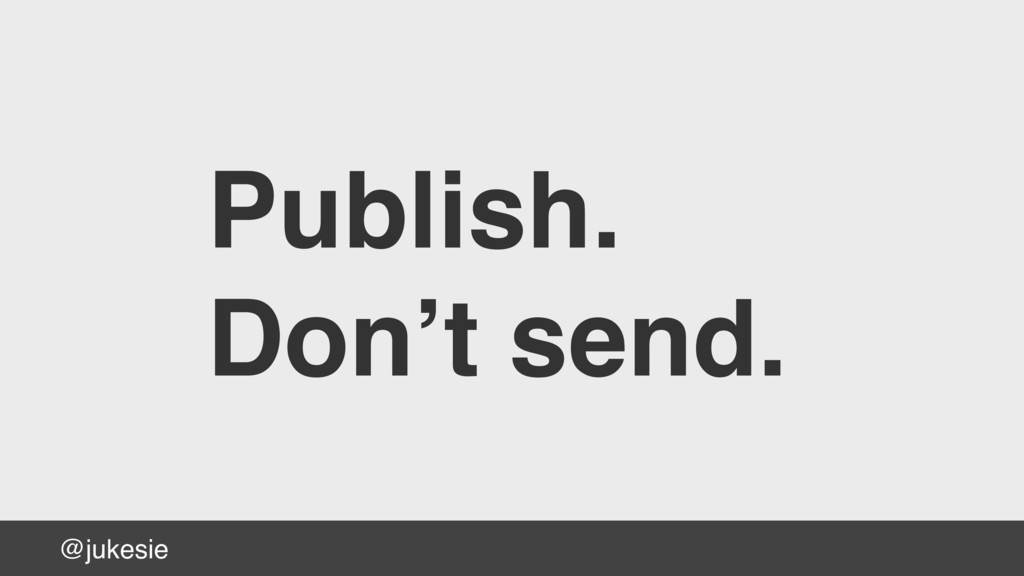 @jukesie Publish. Don't send.