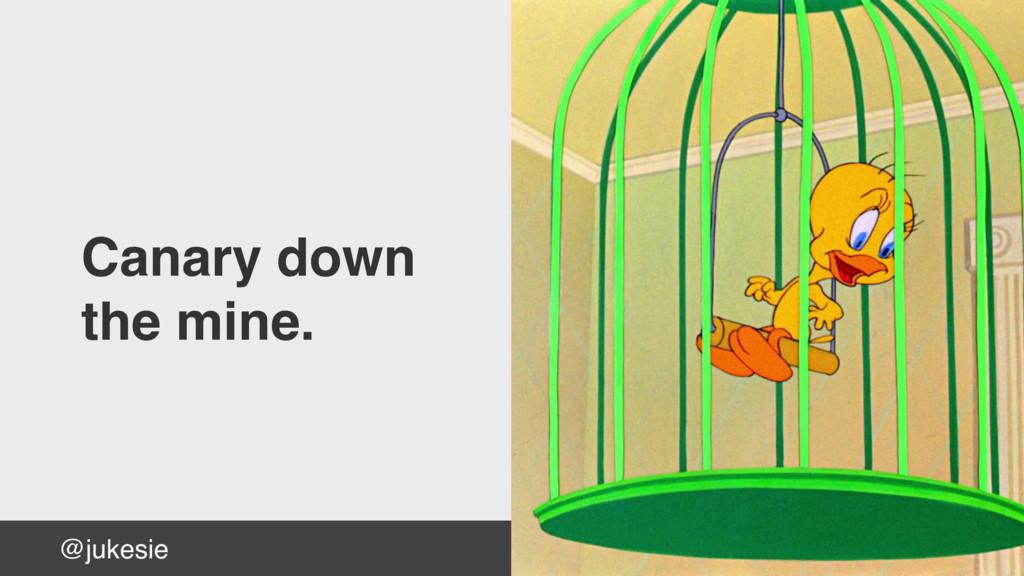 Canary down the mine. @jukesie