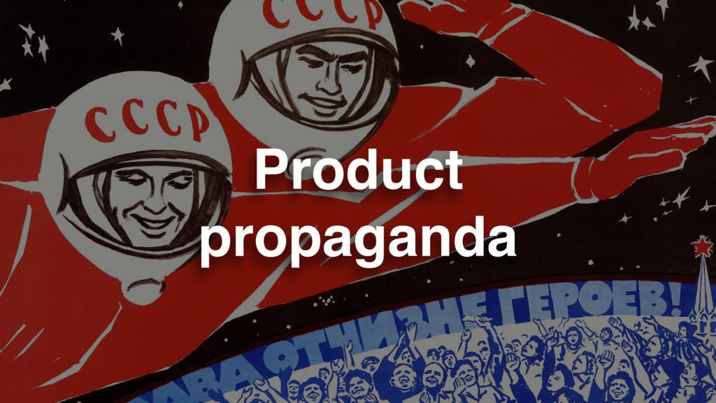 Product propaganda