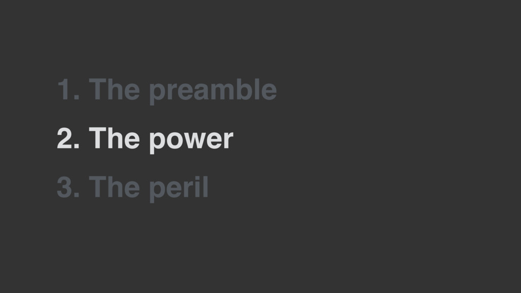 2. The power 3. The peril 1. The preamble