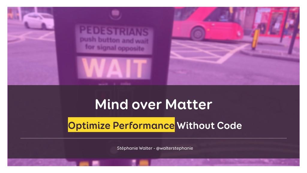 Mind over Matter Stéphanie Walter - @walterstep...