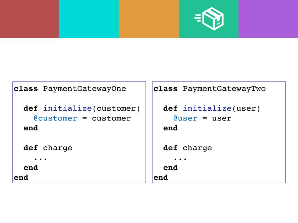 class PaymentGatewayOne def initialize(customer...