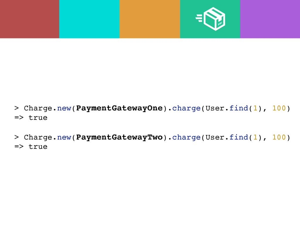 > Charge.new(PaymentGatewayOne).charge(User.fin...