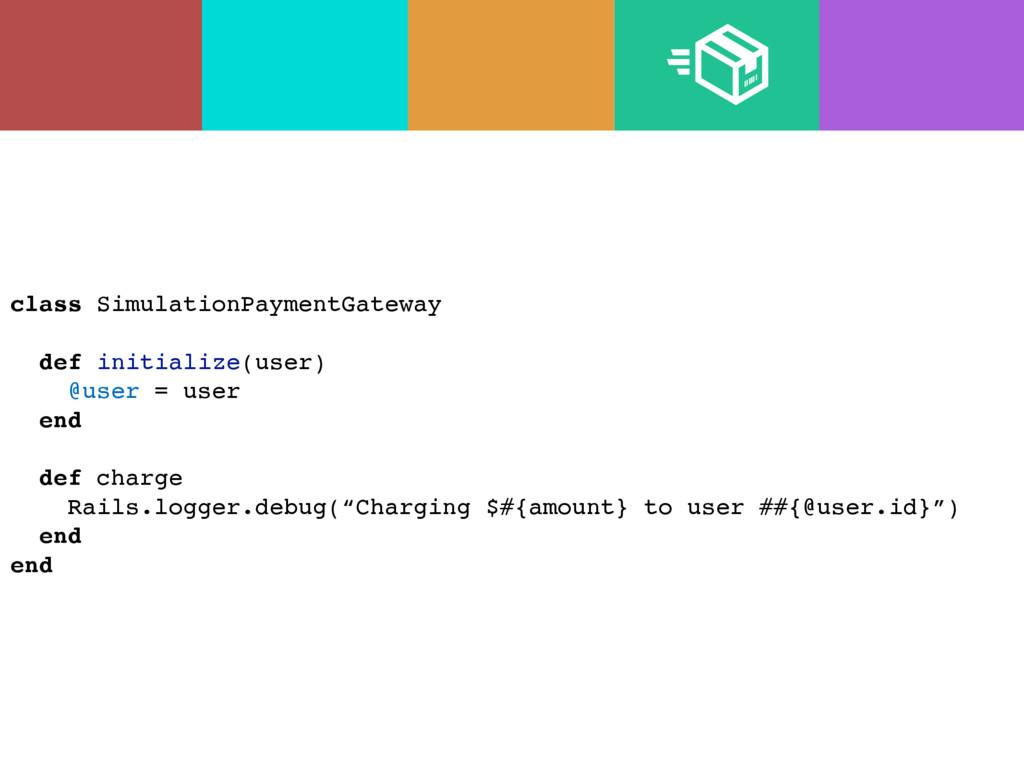 class SimulationPaymentGateway def initialize(u...