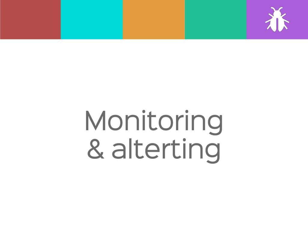 Monitoring  & alterting