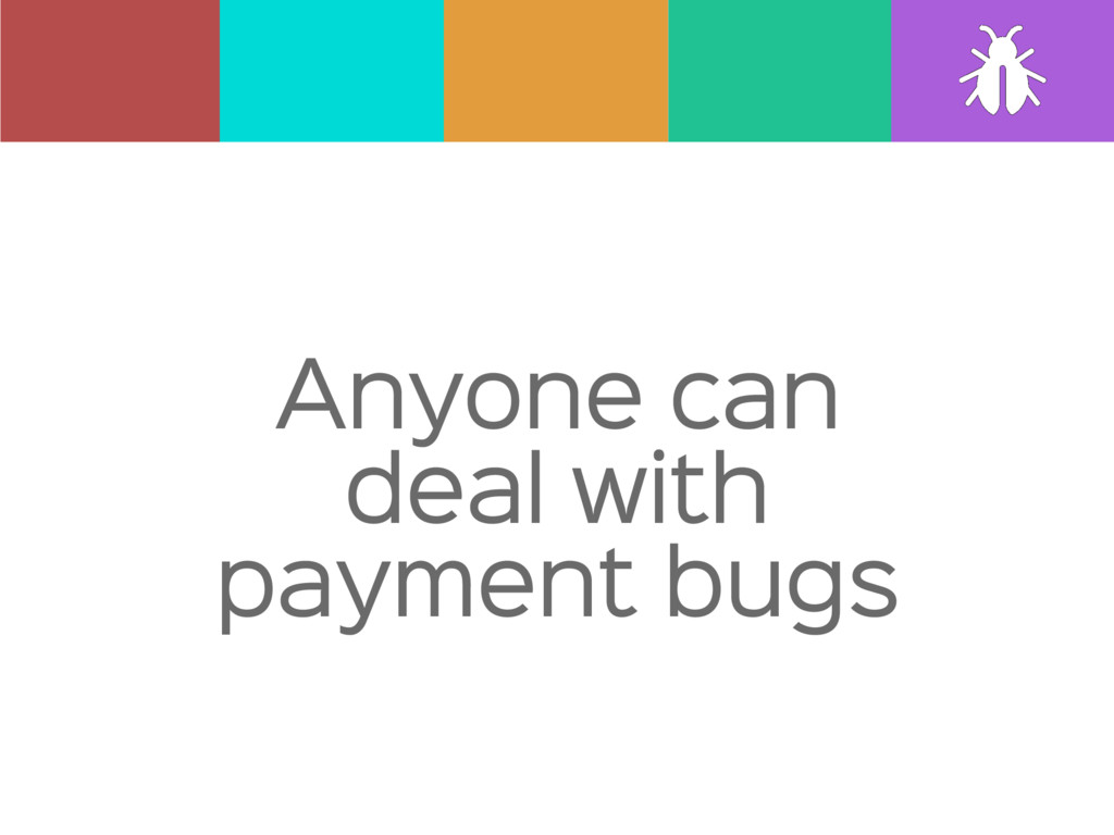 Anyone can deal with payment bugs