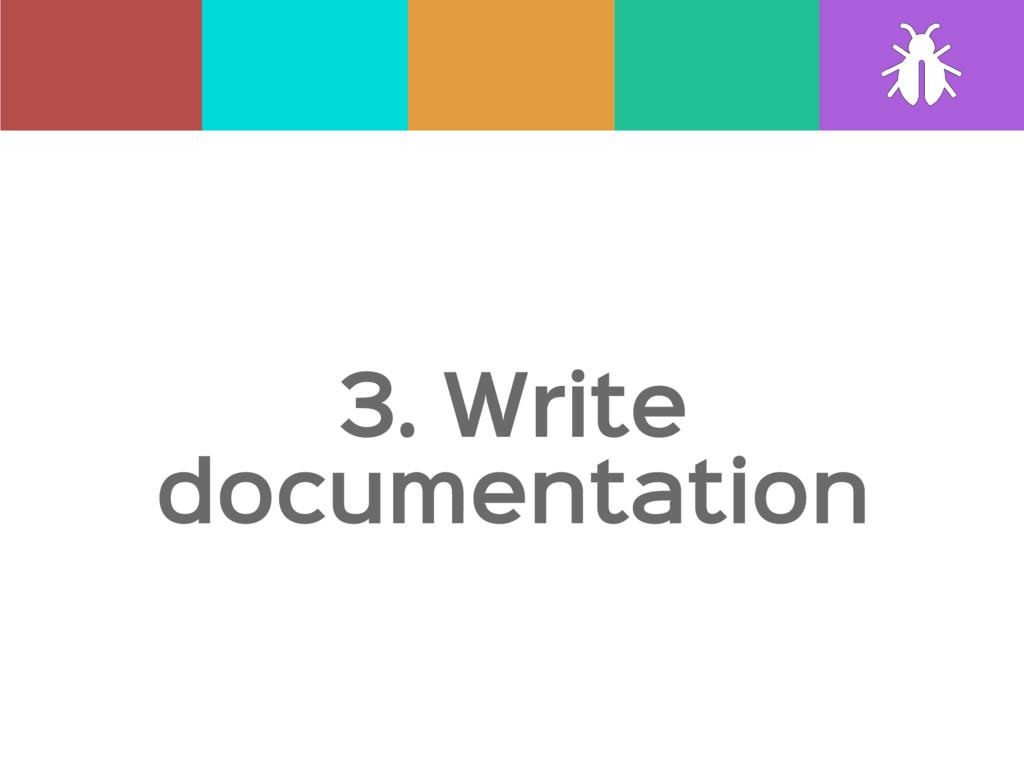 3. Write documentation
