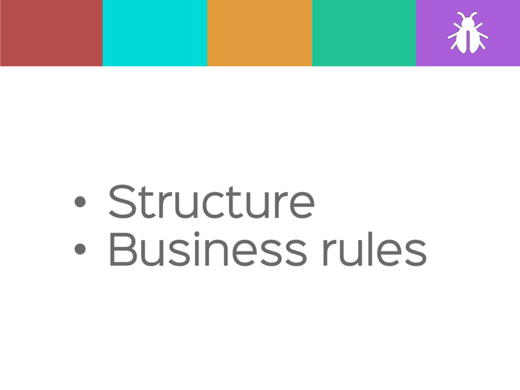 • Structure  • Business rules