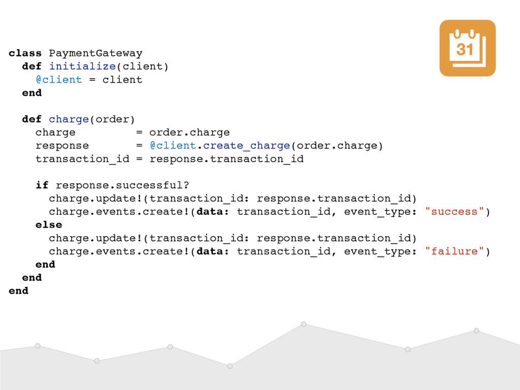 class PaymentGateway def initialize(client) @cl...