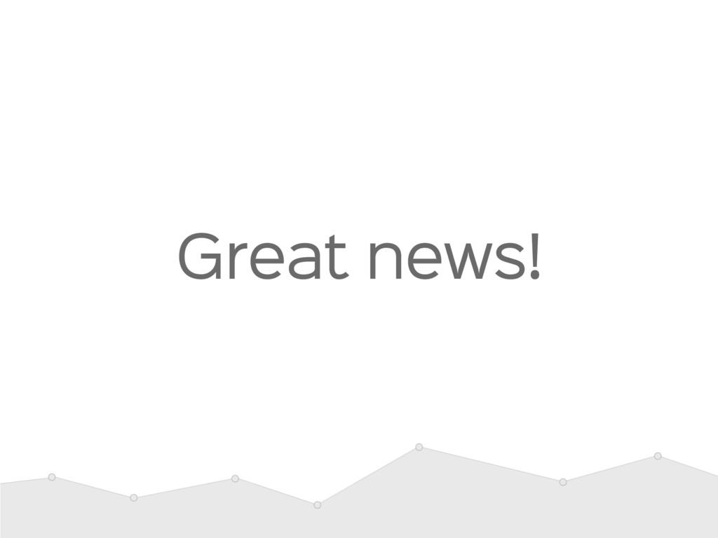 Great news!