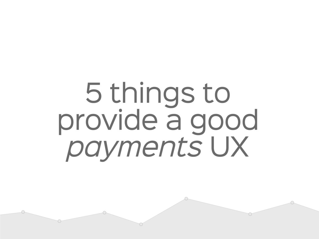 5 things to provide a good payments UX