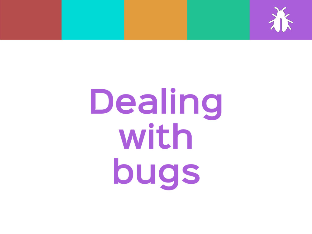 Dealing   with  bugs