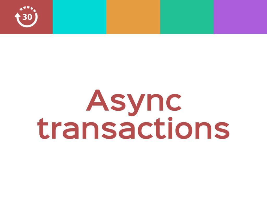Async transactions