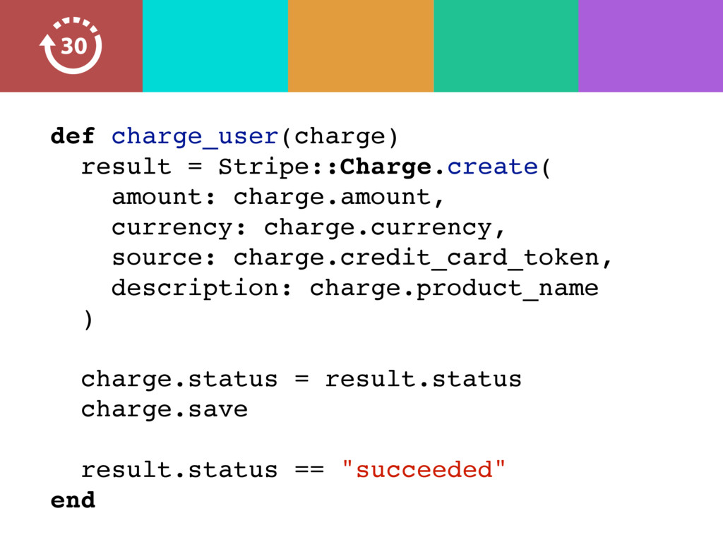 def charge_user(charge) result = Stripe::Charge...