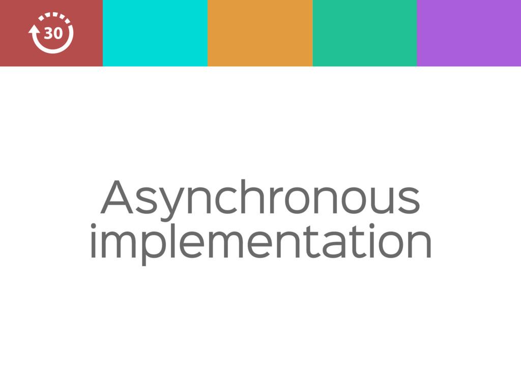Asynchronous implementation