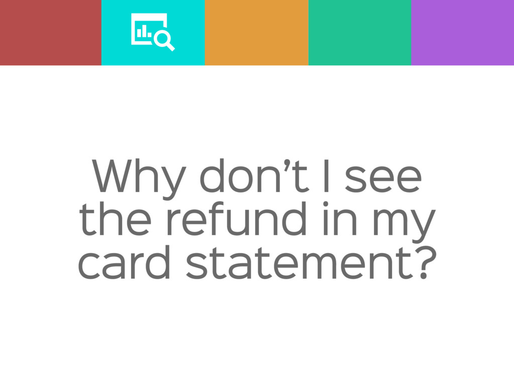 Why don't I see the refund in my card statement?