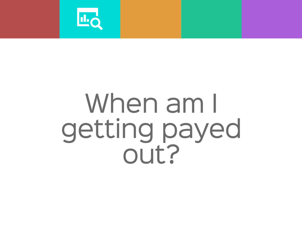 When am I getting payed out?