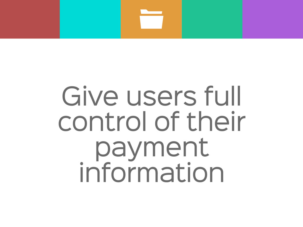 Give users full control of their payment inform...