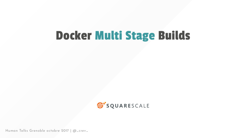 Docker Multi Stage Builds Human Talks Grenoble ...