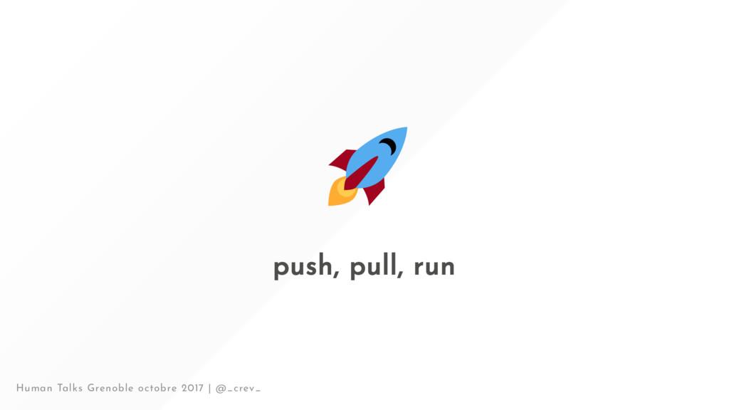 push, pull, run Human Talks Grenoble octobre 20...