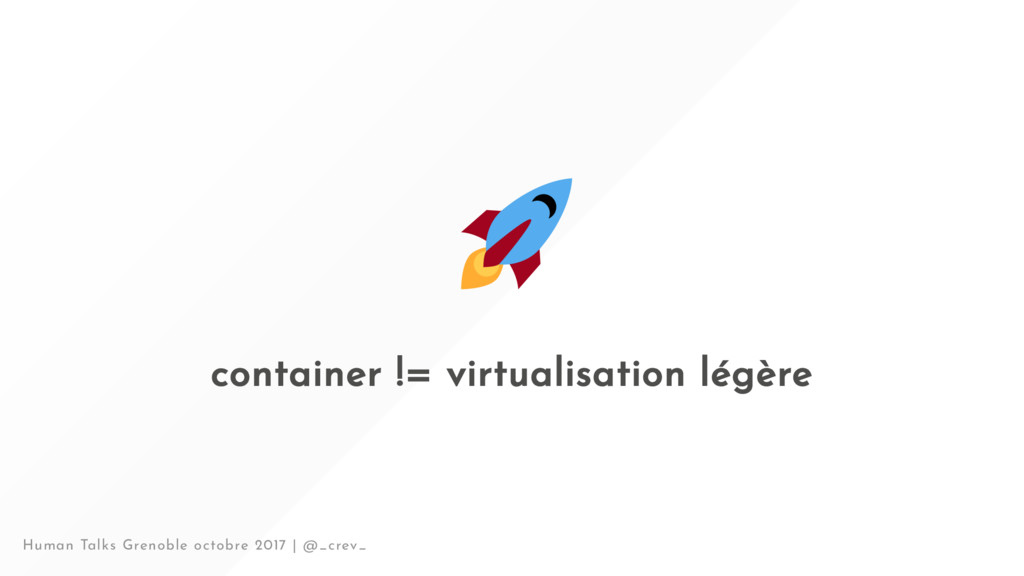 container != virtualisation légère Human Talks ...