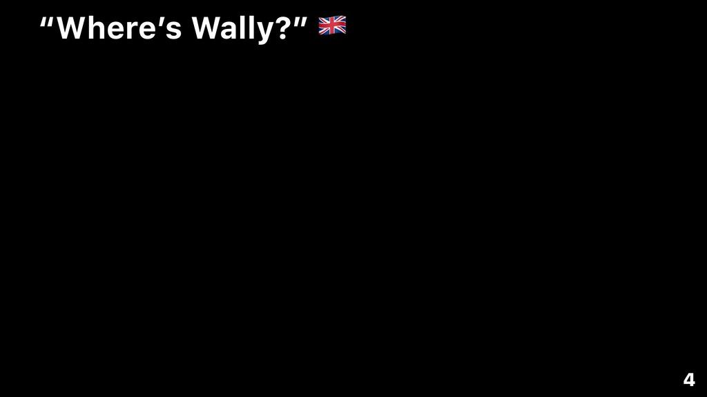 """Where's Wally?"" & 4"
