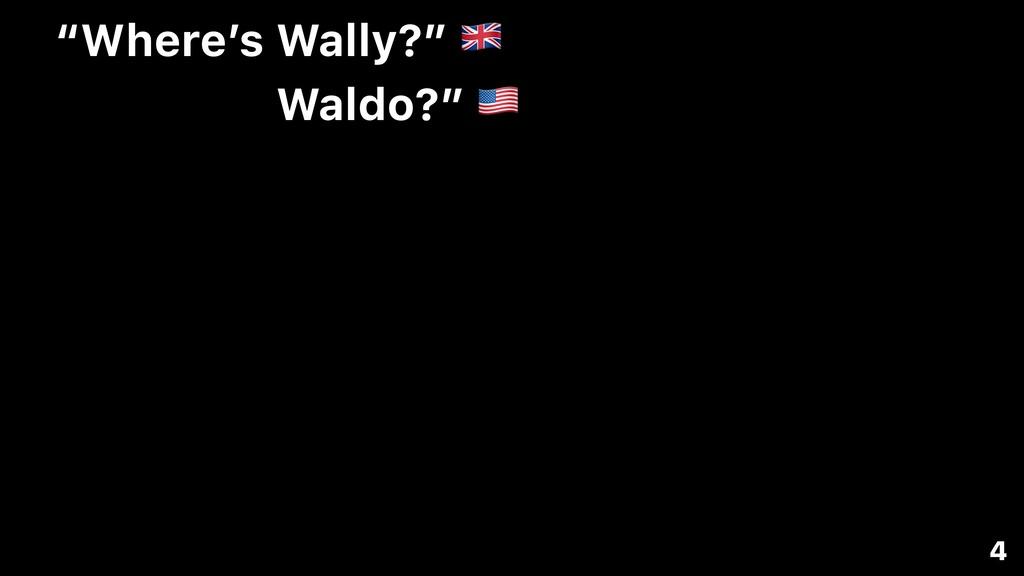 """Where's Wally?"" & 4 Waldo?"" '"