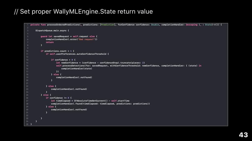 43 // Set proper WallyMLEngine.State return val...