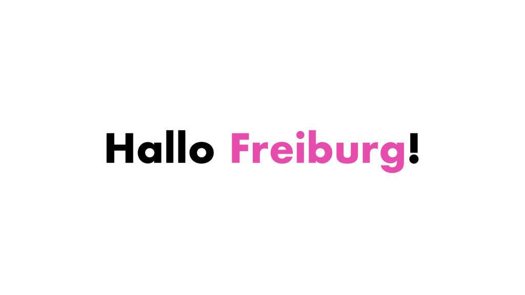Hallo Freiburg!