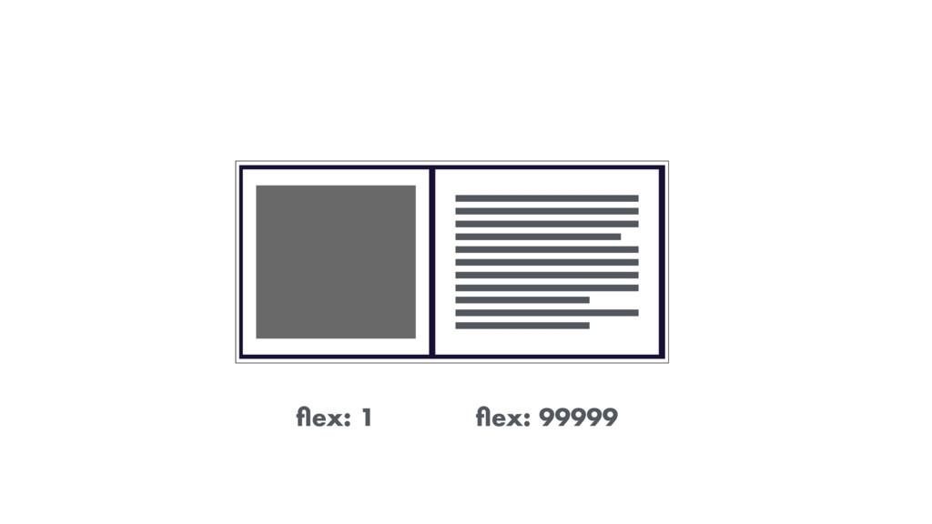 flex: 99999 flex: 1