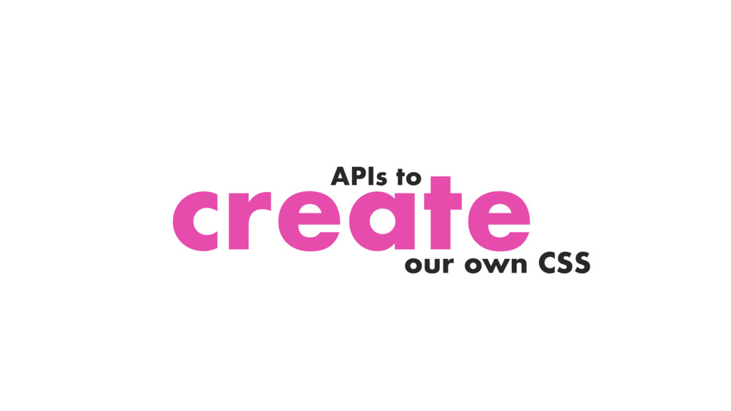 create APIs to our own CSS