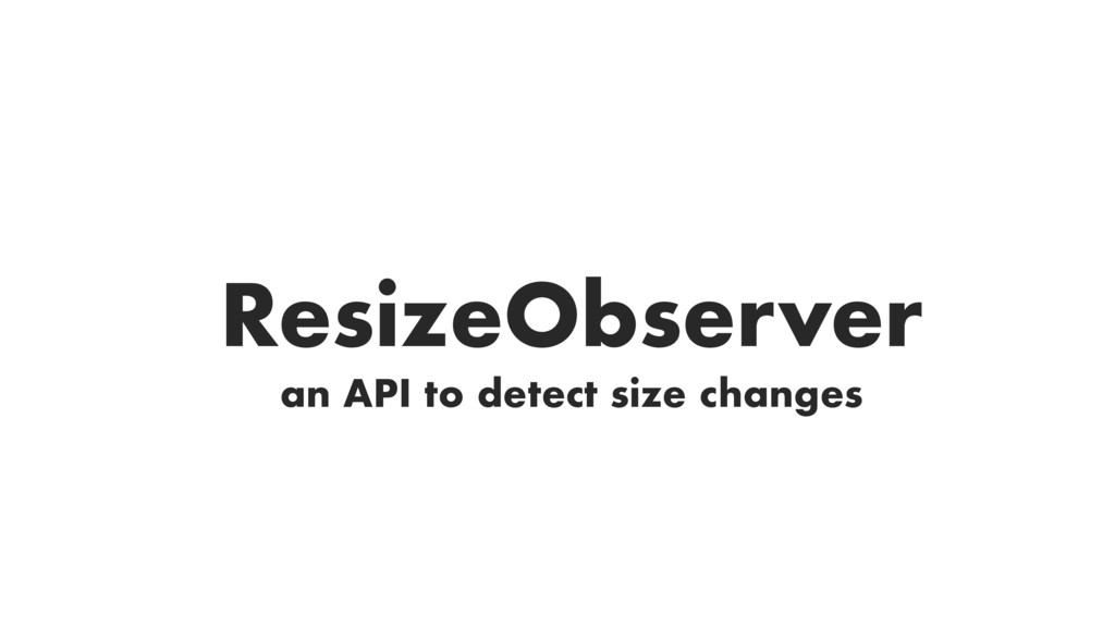 an API to detect size changes ResizeObserver