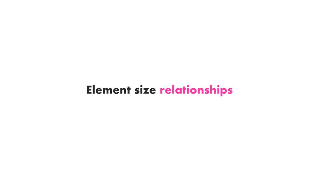 Element size relationships