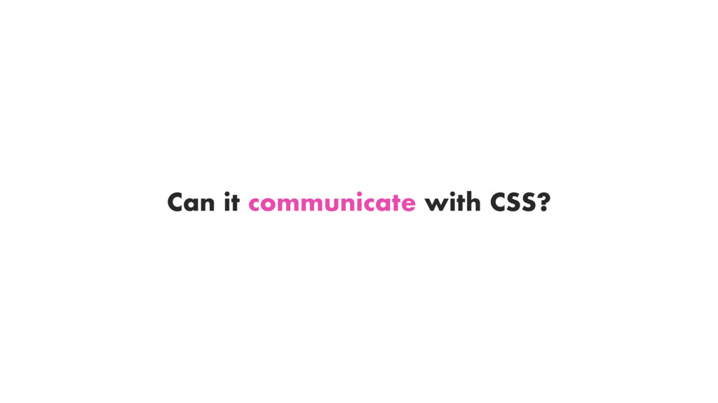 Can it communicate with CSS?