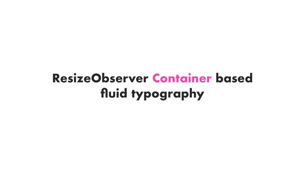 ResizeObserver Container based fluid typography