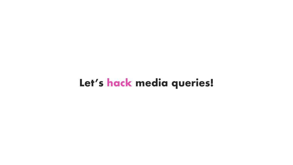 Let's hack media queries!