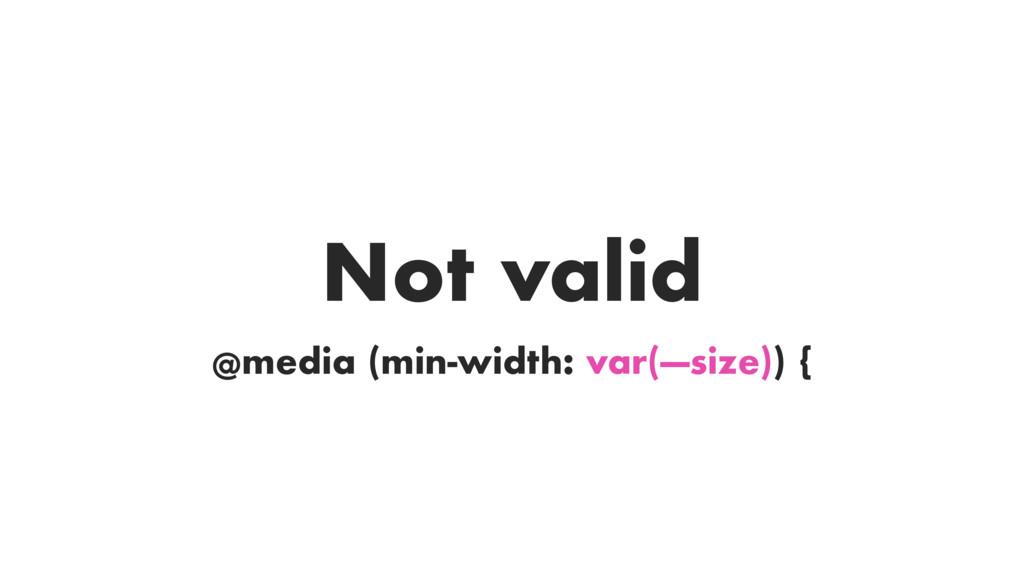 @media (min-width: var(—size)) { Not valid