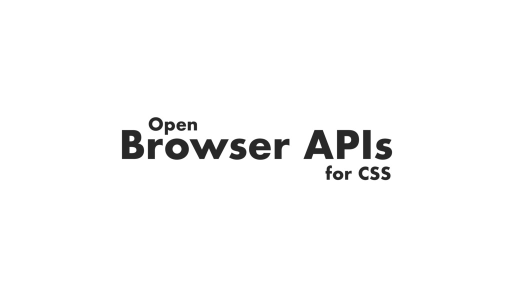Browser APIs Open for CSS