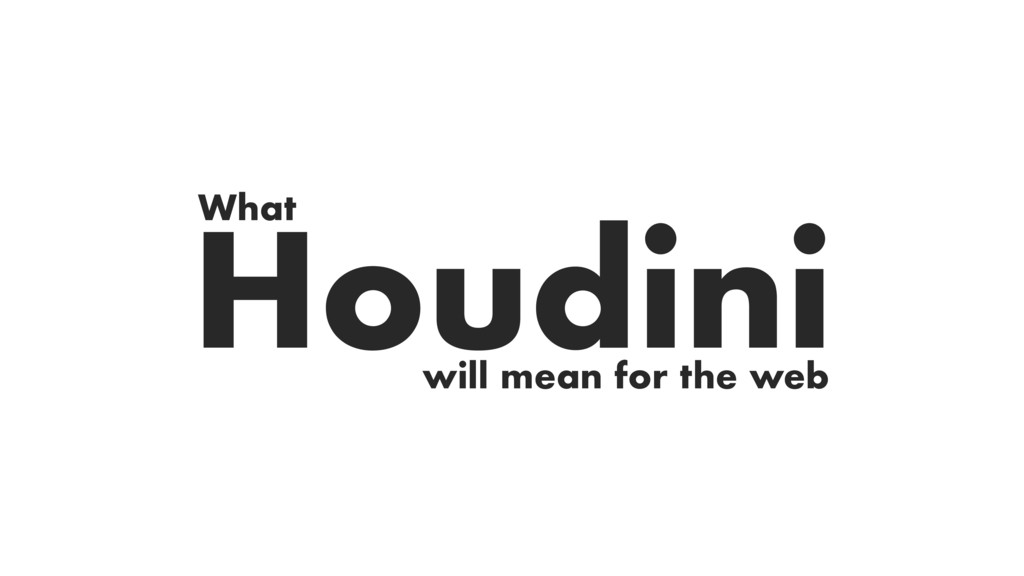 Houdini What will mean for the web