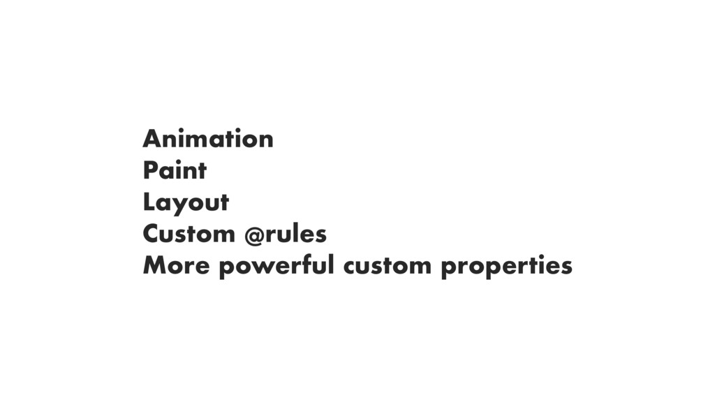 Animation Paint Layout Custom @rules More power...
