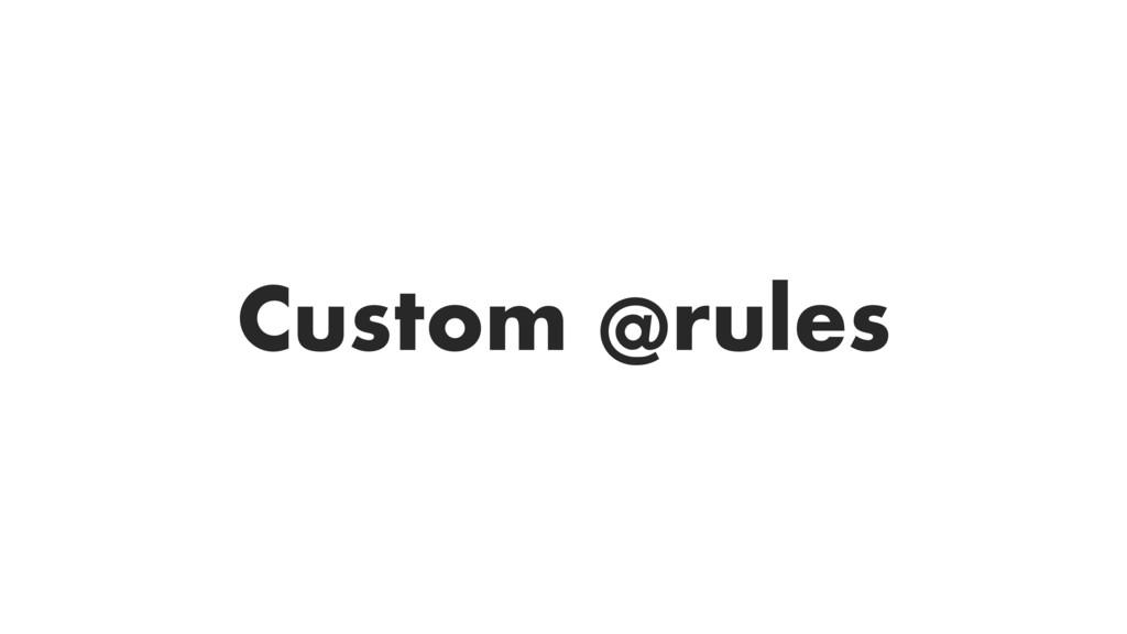 Custom @rules