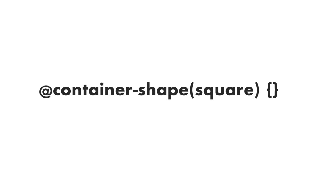 @container-shape(square) {}
