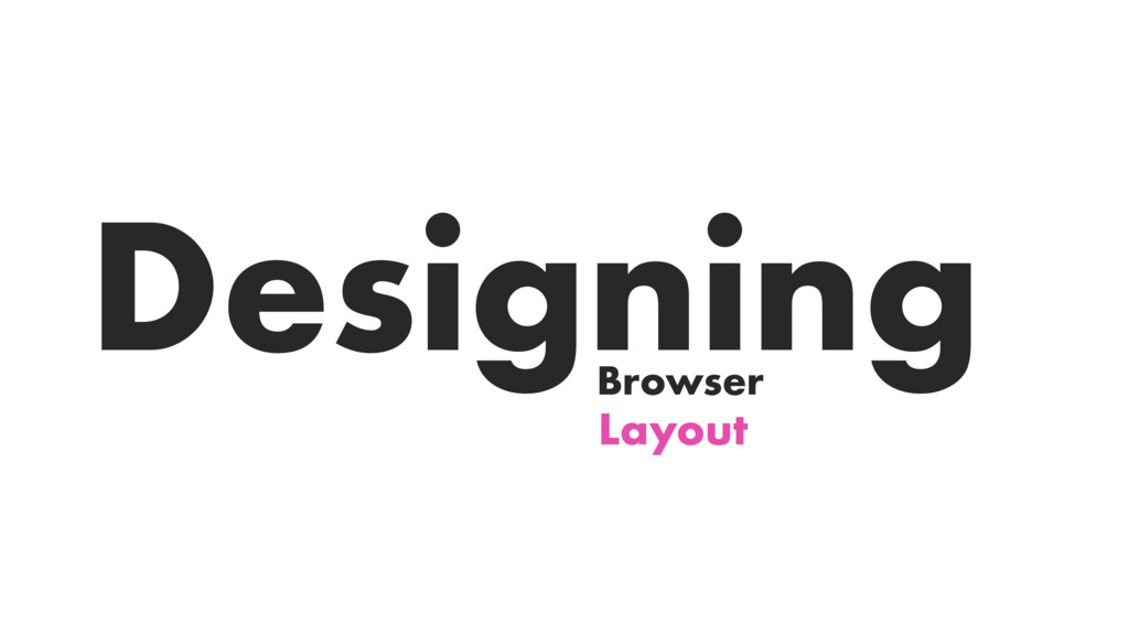 Layout Designing Browser