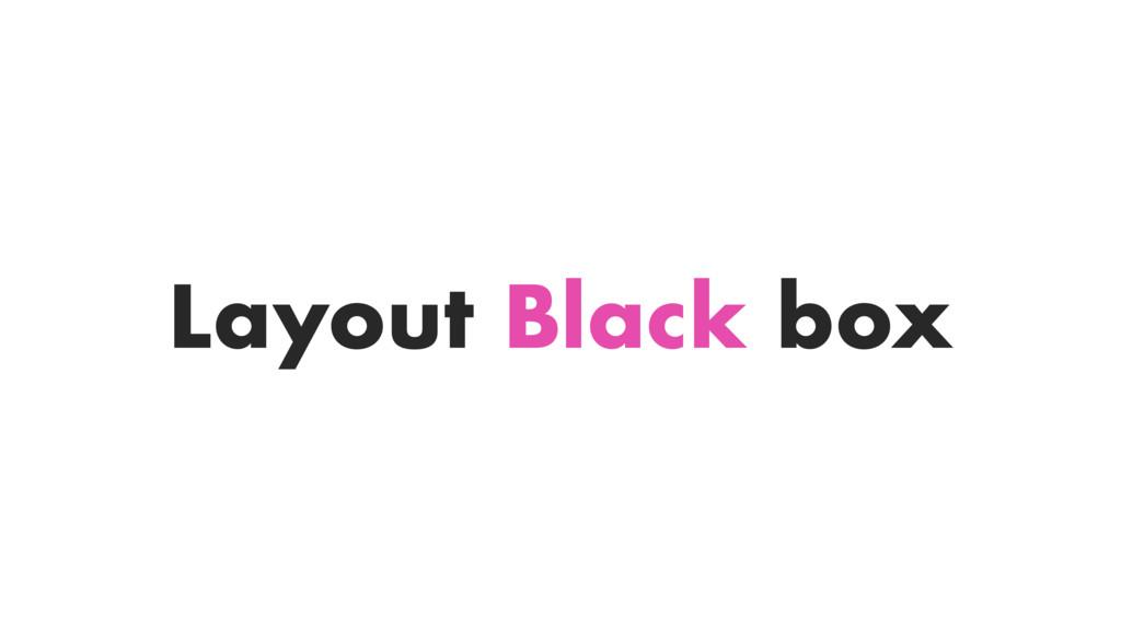 Layout Black box