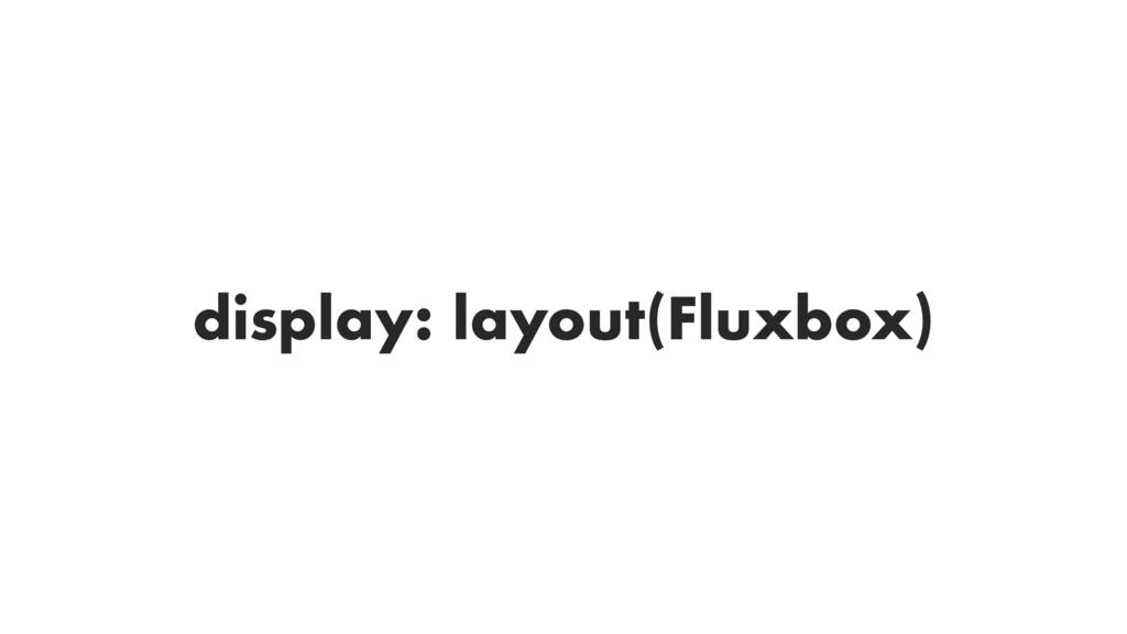 display: layout(Fluxbox)