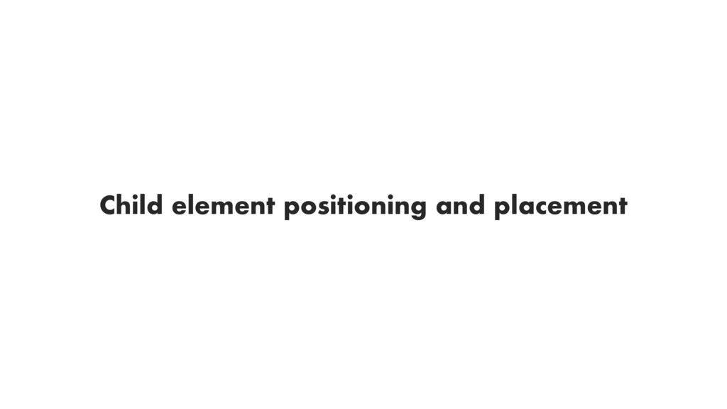 Child element positioning and placement
