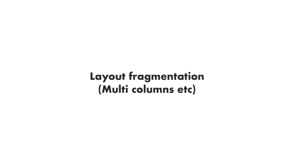 Layout fragmentation (Multi columns etc)