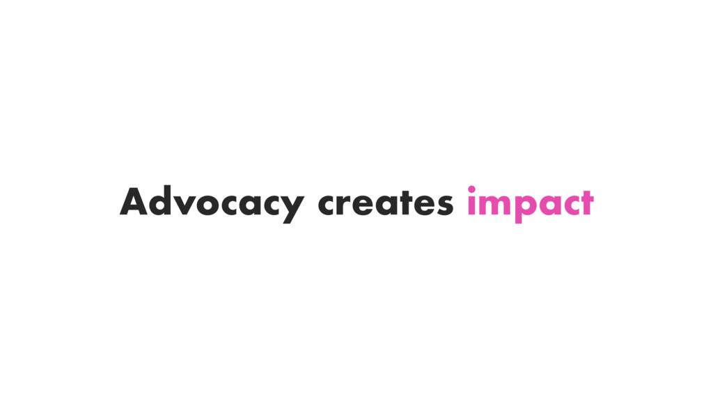 Advocacy creates impact